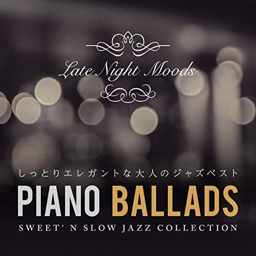 Piano Ballads ~ しっとりエレガントな大人のジャズベスト
